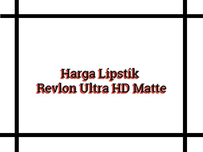 Harga Lipstik Revlon Ultra HD Matte