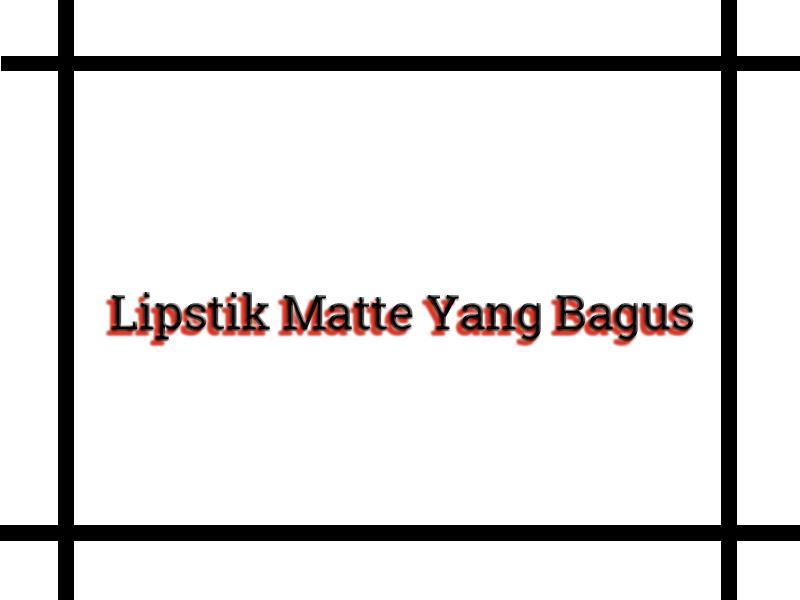 Lipstik Matte Yang Bagus