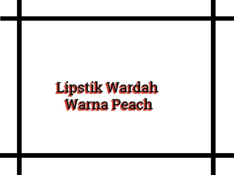 Lipstik Wardah Warna Peach