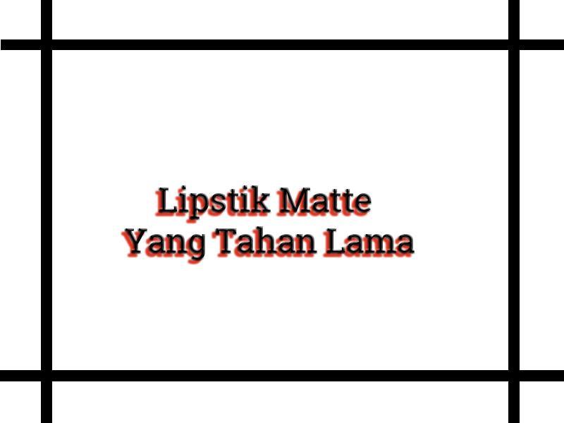 lipstik matte yang tahan lama